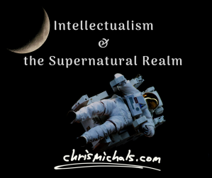 Intellectualism & Supernatural (1)