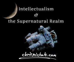 Intellectualism & Supernatural (1)